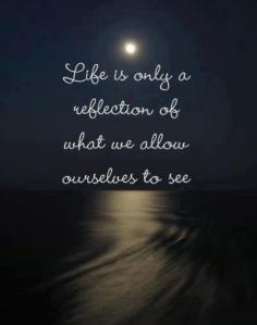 Life is a reflection...