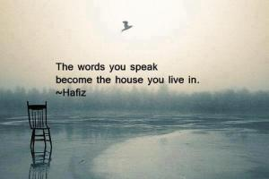 The words you speak become your house.