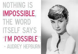 Audrey Hepburn.. I'm possible